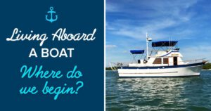 Living aboard a boat … where do we begin?